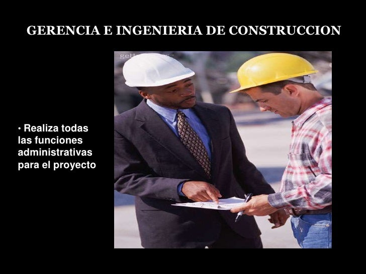 GERENCIA EINGENIERIADE CONSTRUCCION<br /><ul><li>Realiza todas las funciones administrativas para el proyecto</li></ul>Res...