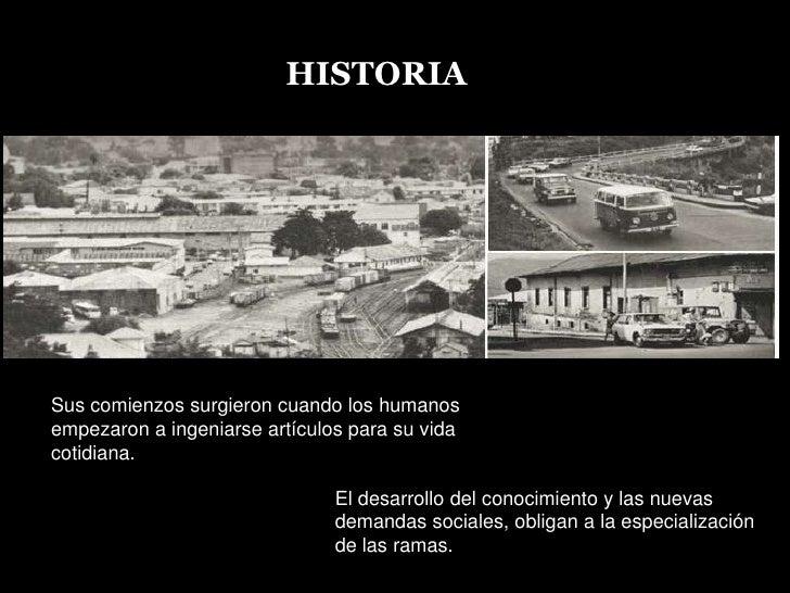 HISTORIA<br />HISTORIA<br />Sus comienzos surgieron cuando los humanos empezaron a ingeniarse artículos para su vida cotid...