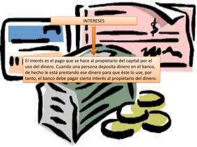 INTERESESEl interés es el pago que se hace al propietario del capital por eluso del dinero. Cuando una persona deposita di...