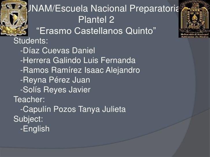 """UNAM/Escuela Nacional PreparatoriaPlantel 2""""Erasmo Castellanos Quinto""""<br />Students:<br />   -Díaz Cuevas Daniel<br ..."""