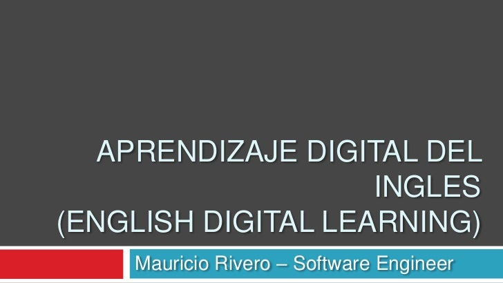 Aprendizaje digital del ingles(English digital learning)<br />Mauricio Rivero – Software Engineer<br />