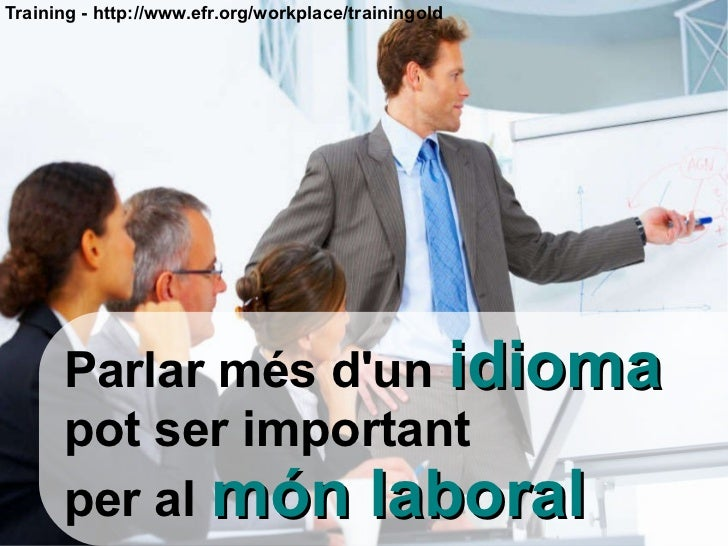 Parlar més d'un   idioma pot ser important  per al   món laboral Training - http://www.efr.org/workplace/trainingold