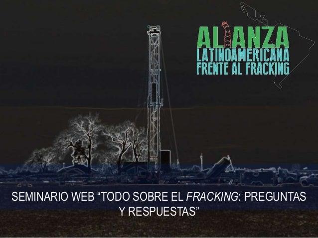 """SEMINARIO WEB """"TODO SOBRE EL FRACKING: PREGUNTAS Y RESPUESTAS"""""""