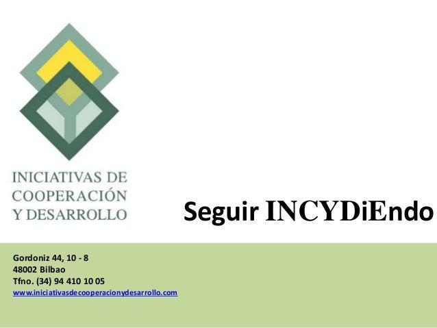 Gordoniz 44, 10 - 8 48002 Bilbao Tfno. (34) 94 410 10 05 www.iniciativasdecooperacionydesarrollo.com Seguir INCYDiEndo
