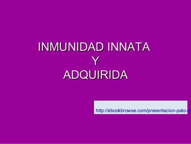 INMUNIDAD INNATAINMUNIDAD INNATA YY ADQUIRIDAADQUIRIDA http://ebookbrowse.com/presentacion-pato-in