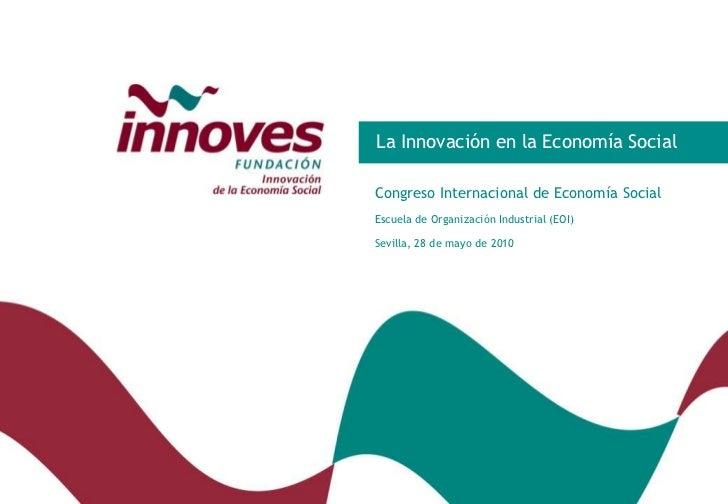 La Innovación en la Economía Social<br />Congreso Internacional de Economía Social<br />Escuela de Organización Industrial...