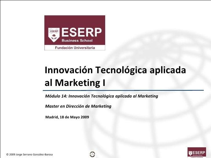 Innovación Tecnológica aplicada                              al Marketing I                               Módulo 14: Innov...