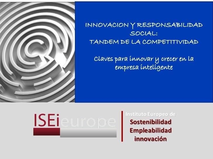 INNOVACION Y RESPONSABILIDAD           SOCIAL: TANDEM DE LA COMPETITIVIDAD  Claves para innovar y crecer en la         emp...