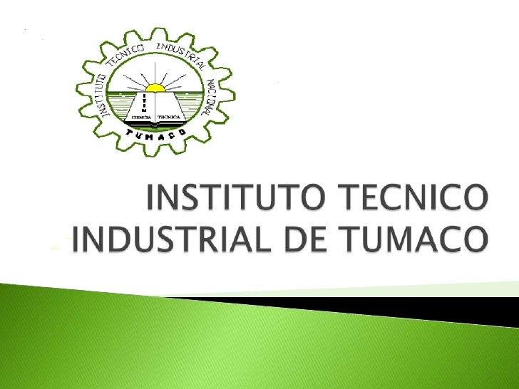 INSTITUTO TECNICOINDUSTRIAL DE TUMACO<br />
