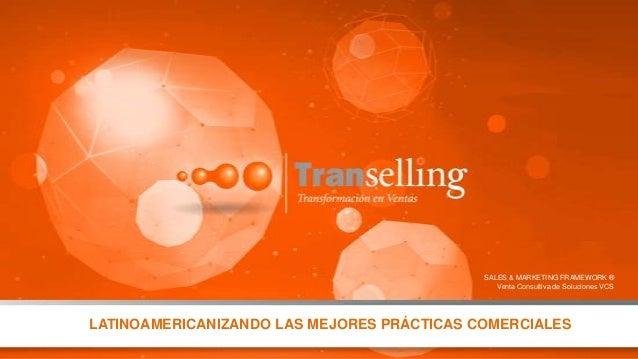 SALES & MARKETING FRAMEWORK ® Venta Consultiva de Soluciones VCS LATINOAMERICANIZANDO LAS MEJORES PRÁCTICAS COMERCIALES