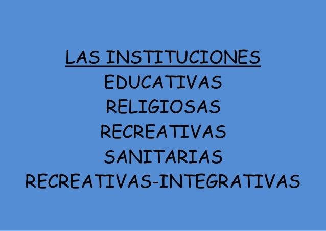LAS INSTITUCIONES EDUCATIVAS RELIGIOSAS RECREATIVAS SANITARIAS RECREATIVAS-INTEGRATIVAS