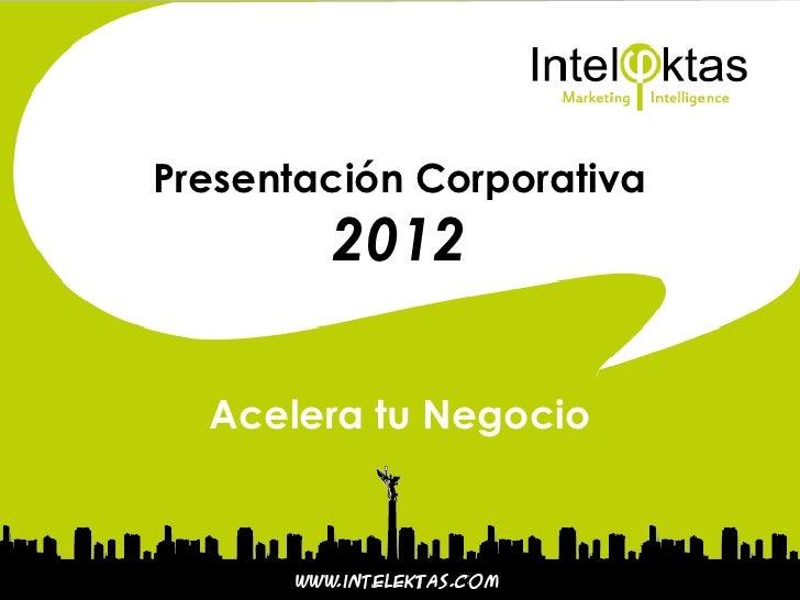 Presentación Corporativa        2012  Acelera tu Negocio