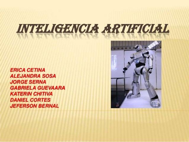 INTELIGENCIA ARTIFICIALERICA CETINAALEJANDRA SOSAJORGE SERNAGABRIELA GUEVAARAKATERIN CHITIVADANIEL CORTESJEFERSON BERNAL