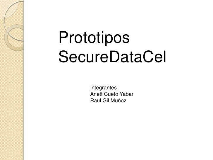 Prototipos SecureDataCel<br />Integrantes : <br />Anett Cueto Yabar<br />Raul Gil Muñoz<br />