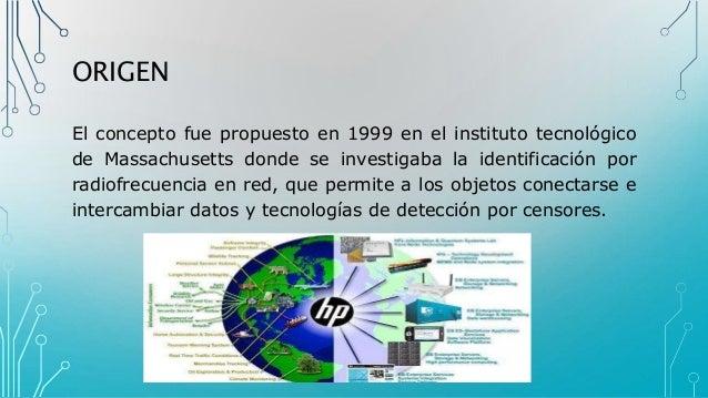 ORIGEN El concepto fue propuesto en 1999 en el instituto tecnológico de Massachusetts donde se investigaba la identificaci...