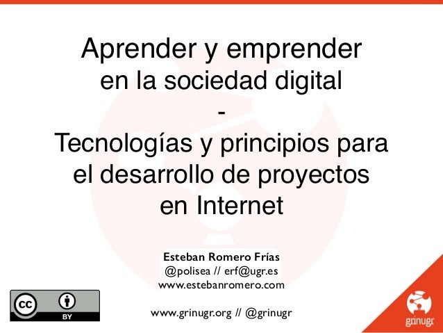 Esteban Romero Frías @polisea // erf@ugr.es www.estebanromero.com www.grinugr.org // @grinugr Aprender y emprender en la s...