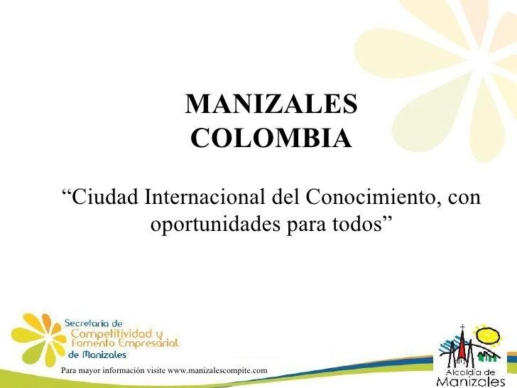 """MANIZALES COLOMBIA """" Ciudad Internacional del Conocimiento, con oportunidades para todos"""" Para mayor información visite ww..."""