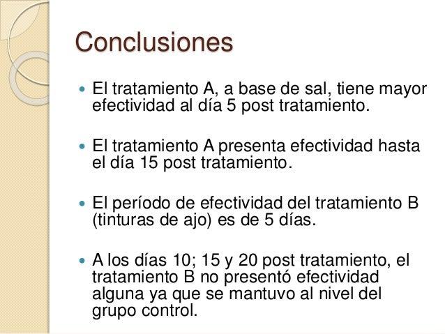 Conclusiones  El tratamiento A, a base de sal, tiene mayor efectividad al día 5 post tratamiento.  El tratamiento A pres...