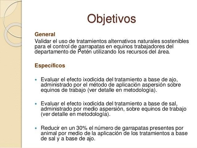 Objetivos General Validar el uso de tratamientos alternativos naturales sostenibles para el control de garrapatas en equin...