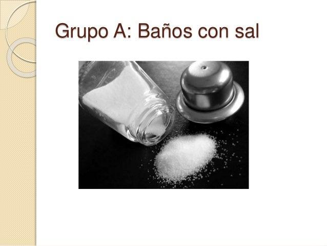 Grupo A: Baños con sal