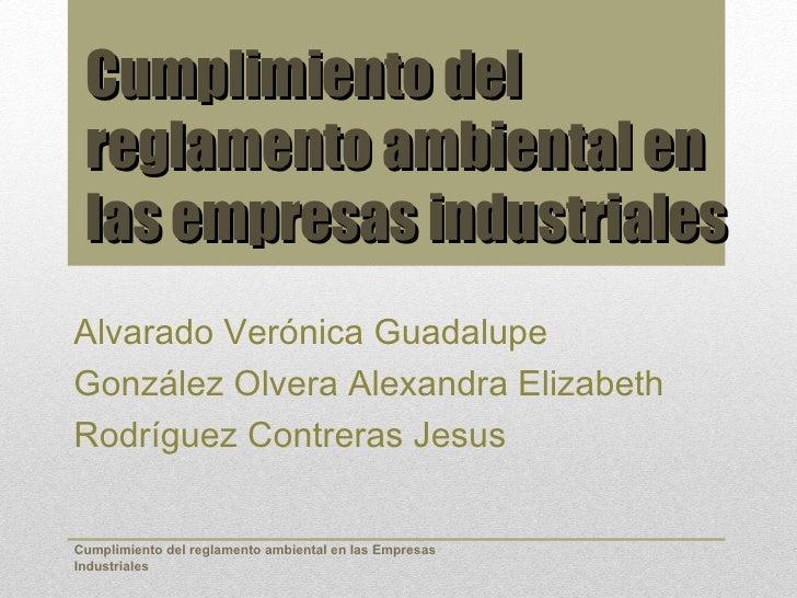 Cumplimiento del reglamento ambiental en las empresas industrialesAlvarado Verónica GuadalupeGonzález Olvera Alexandra Eli...