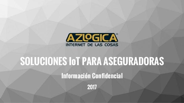 SOLUCIONES IoT PARA ASEGURADORAS Información Confidencial 2017