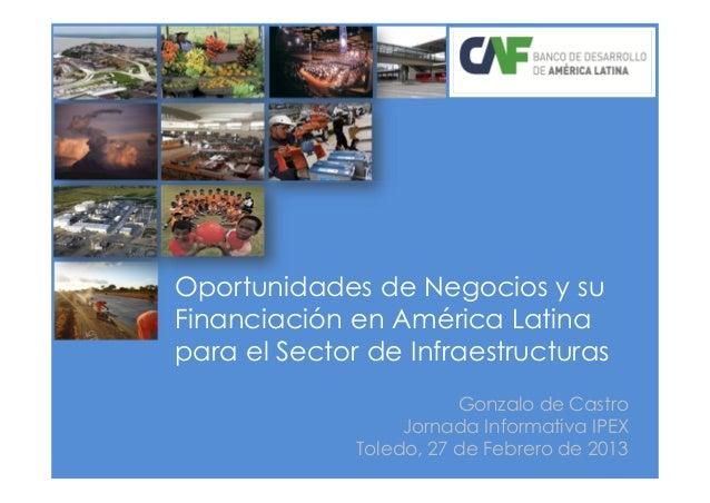 Oportunidades de Negocios y suFinanciación en América Latinapara el Sector de Infraestructuras                         Gon...