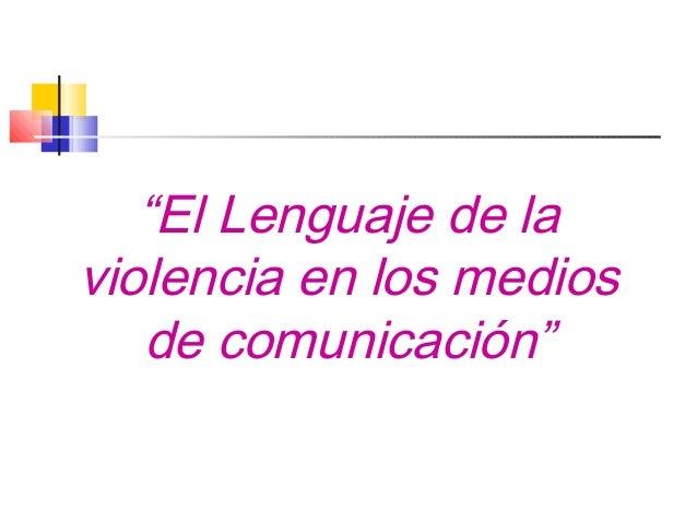 """""""El Lenguaje de laviolencia en los medios   de comunicación"""""""