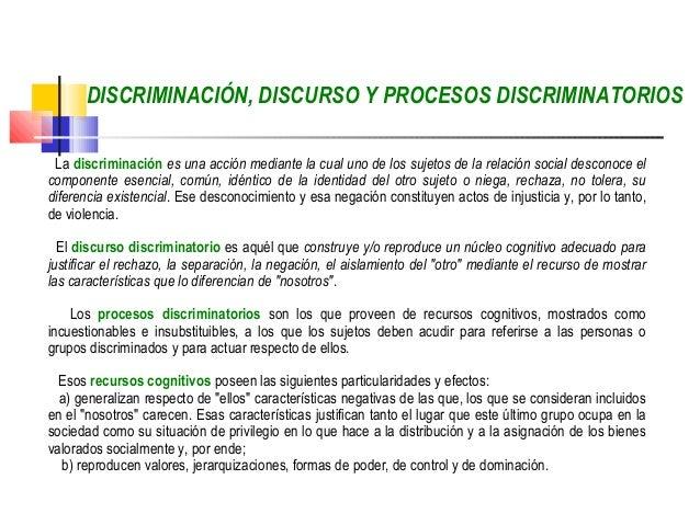 DISCRIMINACIÓN, DISCURSO Y PROCESOS DISCRIMINATORIOS La discriminación es una acción mediante la cual uno de los sujetos d...
