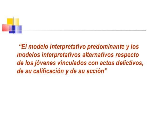 """""""El modelo interpretativo predominante y losmodelos interpretativos alternativos respectode los jóvenes vinculados con act..."""