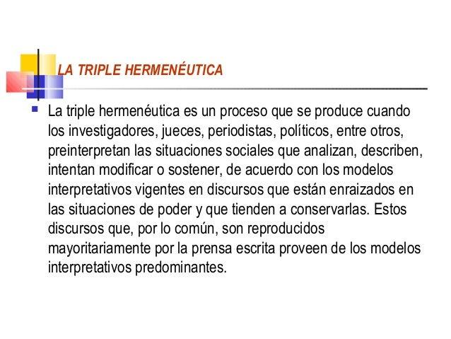 LA TRIPLE HERMENÉUTICA   La triple hermenéutica es un proceso que se produce cuando    los investigadores, jueces, period...