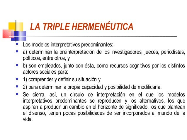 LA TRIPLE HERMENÉUTICA   Los modelos interpretativos predominantes:   a) determinan la preinterpretación de los investig...