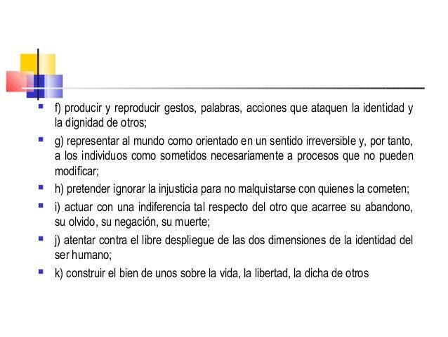    f) producir y reproducir gestos, palabras, acciones que ataquen la identidad y    la dignidad de otros;   g) represen...