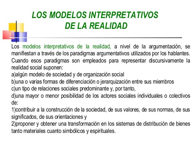 LOS MODELOS INTERPRETATIVOS                DE LA REALIDADLos modelos interpretativos de la realidad, a nivel de la argumen...