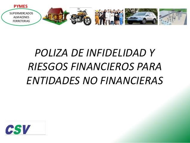 PYMES SUPERMERCADOS ALMACENES FERRETERIAS  POLIZA DE INFIDELIDAD Y RIESGOS FINANCIEROS PARA ENTIDADES NO FINANCIERAS