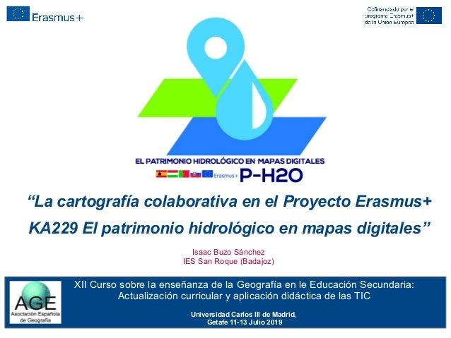 """""""La cartografía colaborativa en el Proyecto Erasmus+ KA229 El patrimonio hidrológico en mapas digitales"""" Isaac Buzo Sánche..."""