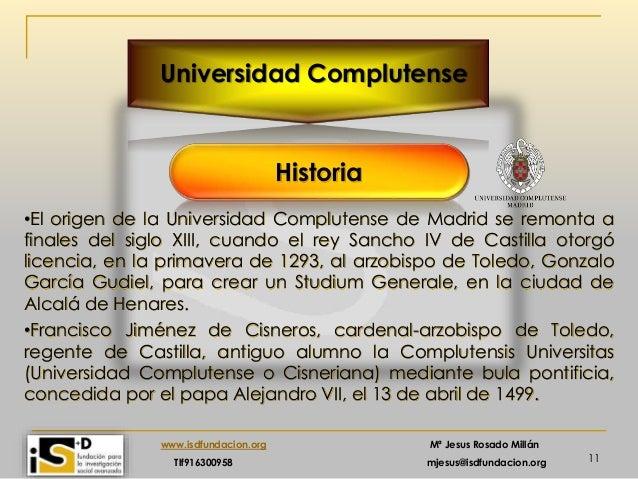 11 www.isdfundacion.org Mª Jesus Rosado Millán Tlf916300958 mjesus@isdfundacion.org Universidad Complutense Historia •El o...