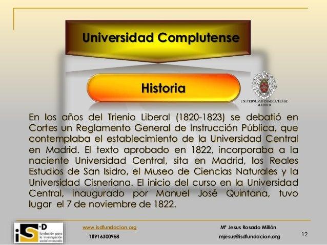 12 www.isdfundacion.org Mª Jesus Rosado Millán Tlf916300958 mjesus@isdfundacion.org Universidad Complutense Historia En lo...