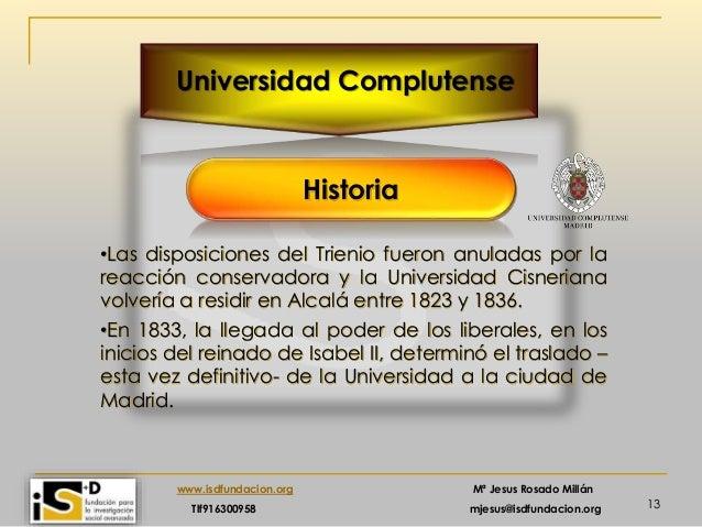 13 www.isdfundacion.org Mª Jesus Rosado Millán Tlf916300958 mjesus@isdfundacion.org Universidad Complutense Historia •Las ...