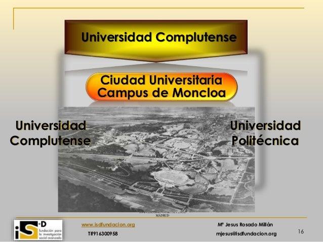16 www.isdfundacion.org Mª Jesus Rosado Millán Tlf916300958 mjesus@isdfundacion.org Universidad Complutense Ciudad Univers...