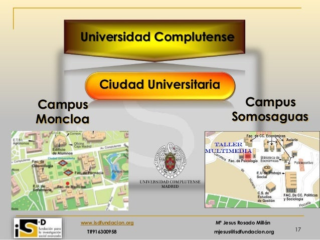 17 www.isdfundacion.org Mª Jesus Rosado Millán Tlf916300958 mjesus@isdfundacion.org Universidad Complutense Ciudad Univers...