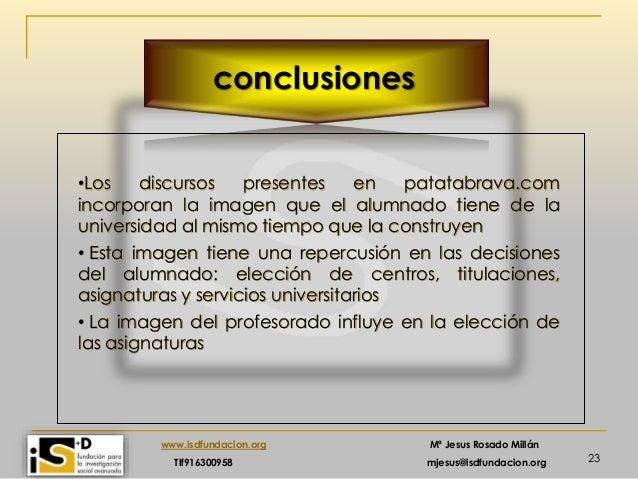 23 www.isdfundacion.org Mª Jesus Rosado Millán Tlf916300958 mjesus@isdfundacion.org conclusiones •Los discursos presentes ...