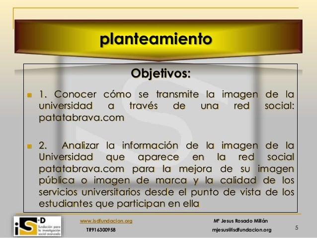 5 www.isdfundacion.org Mª Jesus Rosado Millán Tlf916300958 mjesus@isdfundacion.org planteamiento Objetivos:  1. Conocer c...