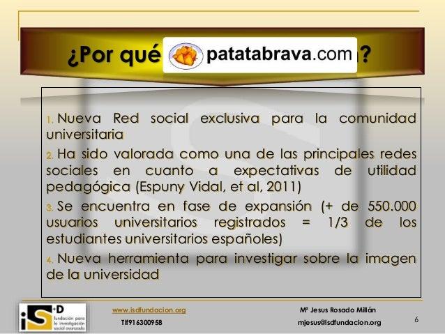 6 www.isdfundacion.org Mª Jesus Rosado Millán Tlf916300958 mjesus@isdfundacion.org ¿Por qué patatabrava.com? 1. Nueva Red ...