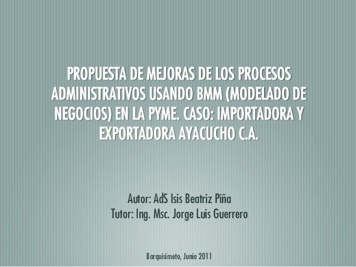 PROPUESTA DE MEJORAS DE LOS PROCESOSADMINISTRATIVOS USANDO BMM (MODELADO DENEGOCIOS) EN LA PYME. CASO: IMPORTADORA Y      ...