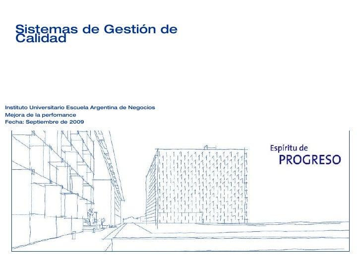 Instituto Universitario Escuela Argentina de Negocios Mejora de la perfomance Fecha: Septiembre de 2009 Sistemas de Gestió...