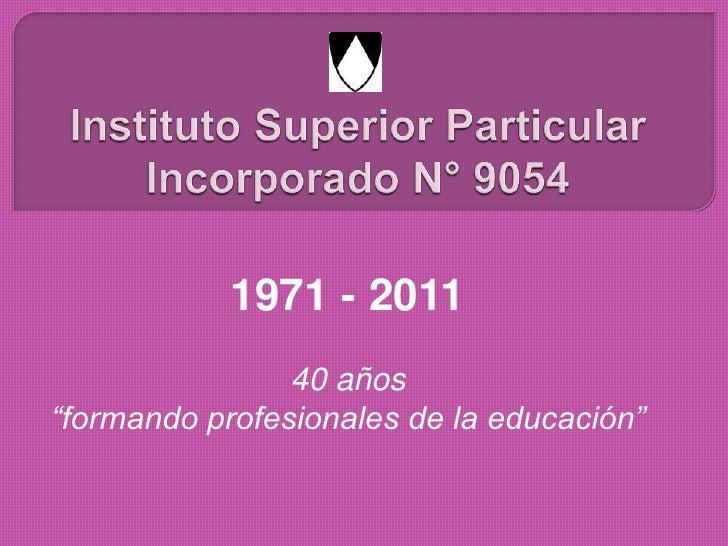 """1971 - 2011                40 años""""formando profesionales de la educación"""""""