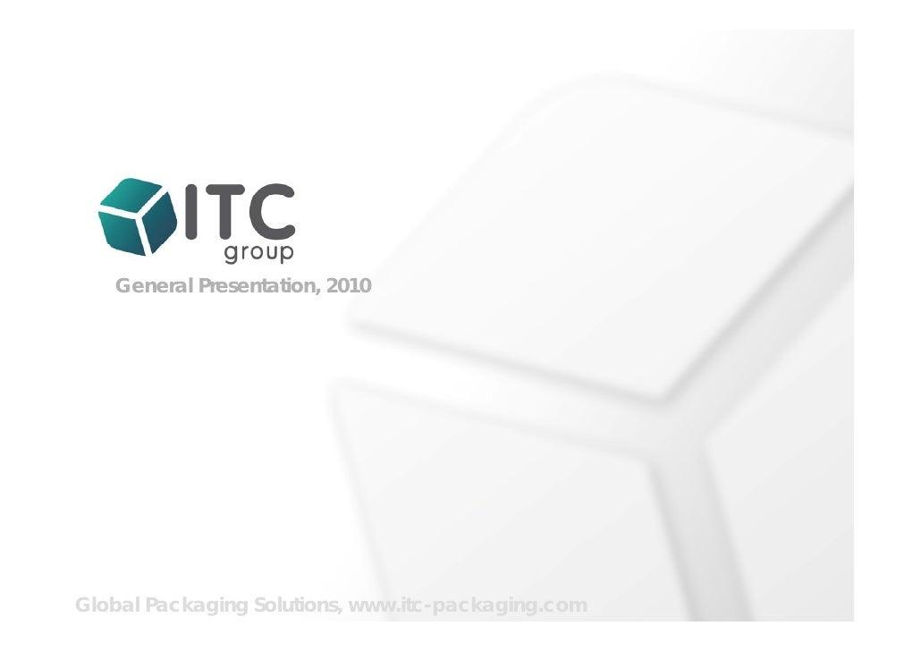 General Presentation, 2010     Global Packaging Solutions, www.itc-packaging.com