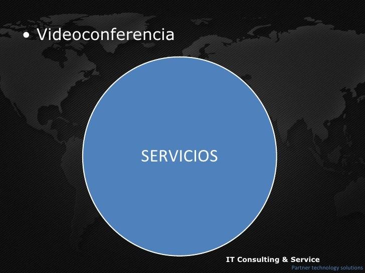 <ul><li>Videoconferencia </li></ul>IT Consulting & Service Partner technology solutions Multisitio Punto a Punto Integraci...