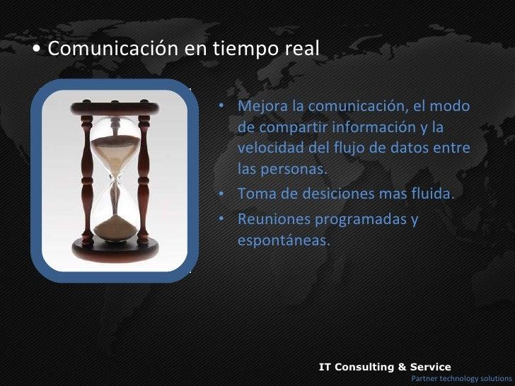 <ul><li>Comunicación en tiempo real </li></ul><ul><li>Mejora la comunicación, el modo de compartir información y la veloci...